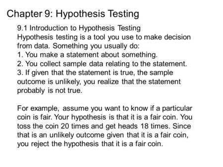 Chapter 9: Hypothesis Testing 9.1 Introduction to Hypothesis Testing Hypothesis testing is a tool you use to make decision from data. Something you usually.