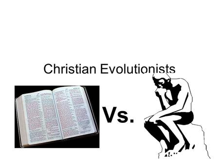 Christian Evolutionists Vs.. Overview Categories/ issues with Christians who believe in evolution –Theistic evolution, Progressive creation, Gap theory,