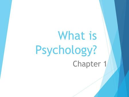 What is Psychology? Chapter 1. Why Study Psychology? Section 1.