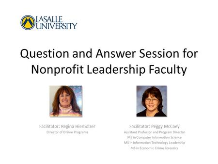 Question and Answer Session for Nonprofit Leadership Faculty Facilitator: Peggy McCoey Assistant Professor and Program Director MS in Computer Information.