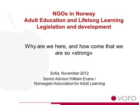 Sofia, November 2012 Senior Advisor William Evans / Norwegian Association for Adult Learning NGOs in Norway Adult Education and Lifelong Learning Legislation.