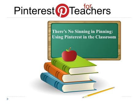 Pinterest Teachers for There's No Sinning in Pinning: Using Pinterest in the Classroom.