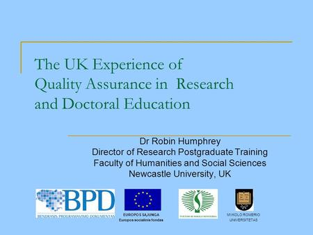 The UK Experience of Quality Assurance in Research and Doctoral Education Dr Robin Humphrey Director of Research Postgraduate Training Faculty of Humanities.