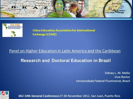 Research and Doctoral Education in Brazil Sidney L. M. Mello Vice-Rector Universidade Federal Fluminense, Brazil China Education Association for International.