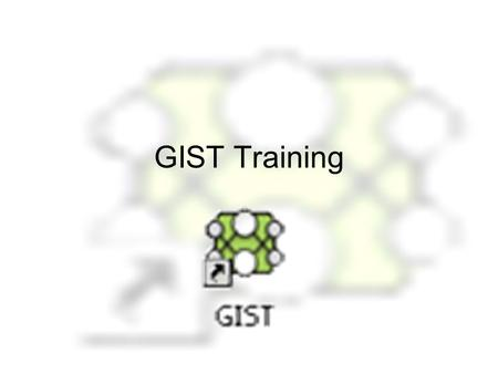 GIST Training. Workshop Outcomes As a result of the experiences in this workshop, participants will be able to: Install the GIST software on both a Mac.