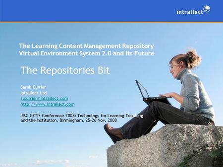 The Learning Content Management Repository Virtual Environment System 2.0 and Its Future The Repositories Bit Sarah Currier Intrallect Ltd
