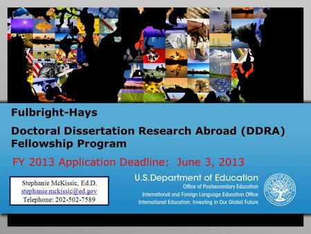 Fulbright-Hays Doctoral Dissertation Research Abroad (DDRA) Fellowship Program FY 2013 Application Deadline: June 3, 2013 Stephanie McKissic, Ed.D.