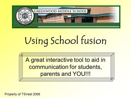 Using School fusion A great interactive tool to aid in communication for students, parents and YOU!!! Property of TSVest 2006.