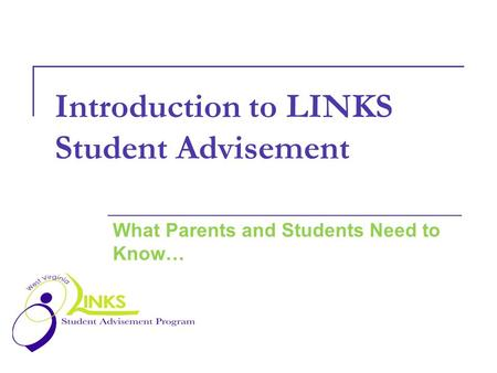 Introduction to LINKS Student Advisement What Parents and Students Need to Know…