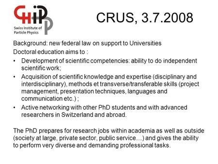 CRUS, 3.7.2008 Background: new federal law on support to Universities Doctoral education aims to : Development of scientific competencies: ability to do.