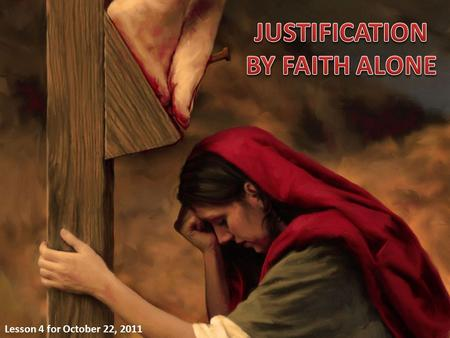 Lesson 4 for October 22, 2011. Starting from THE WORKS OF THE LAW Starting from THE WORKS OF THE LAW Starting from THE FAITH OF CHRIST Starting from THE.