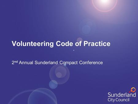 Volunteering Code of Practice 2 nd Annual Sunderland Compact Conference.