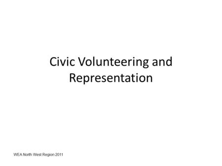 WEA North West Region 2011 Civic Volunteering and Representation.