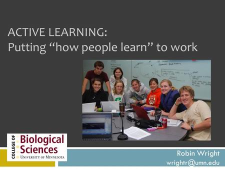 "ACTIVE LEARNING: Putting ""how people learn"" to work Robin Wright"