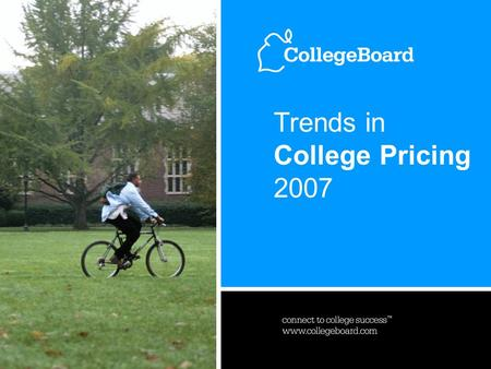 Trends in Higher Education Series 20071 www.collegeboard.com Trends in College Pricing 2007.