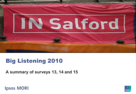 Big Listening 2010 A summary of surveys 13, 14 and 15.
