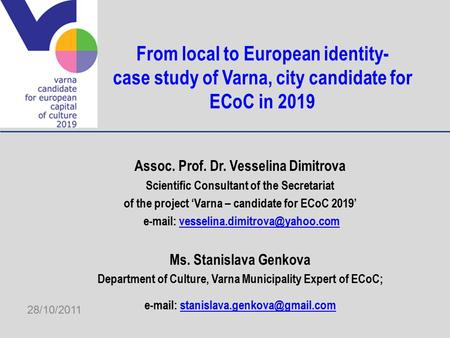 From local to European identity- case study of Varna, city candidate for ECoC in 2019 Assoc. Prof. Dr. Vesselina Dimitrova Scientific Consultant of the.