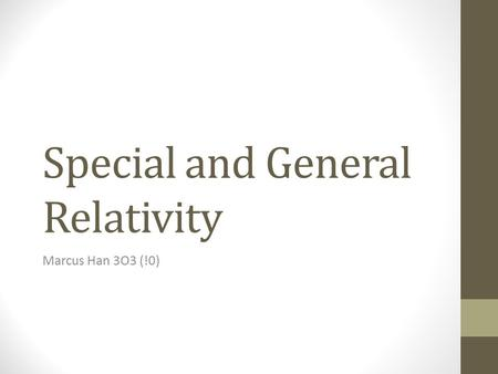 Special and General Relativity Marcus Han 3O3 (!0)
