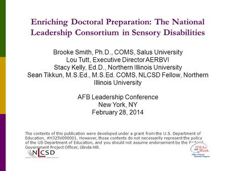 Enriching Doctoral Preparation: The National Leadership Consortium in Sensory Disabilities Brooke Smith, Ph.D., COMS, Salus University Lou Tutt, Executive.