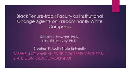 Black Tenure-track Faculty as Institutional Change Agents on Predominantly White Campuses Robbie J. Steward, Ph.D. Nina Ellis-Hervey, Ph.D. Stephen F.