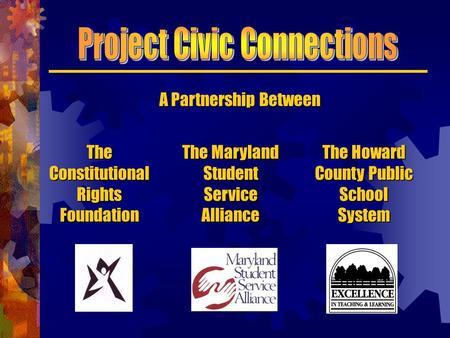 A Partnership Between The Constitutional Rights Foundation The Maryland Student Service Alliance The Howard County Public School System.