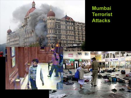 Mumbai Terrorist Attacks. Mumbai Attacks Unfolded New details have been slowly emerging about the early stages of the Mumbai terror attacks. Much of the.