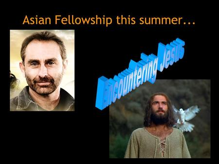 Asian Fellowship this summer.... Encounters with Jesus this summer: PersonBible versesKey Idea John 1:19-34 Lamb of God who takes away the sin of the.