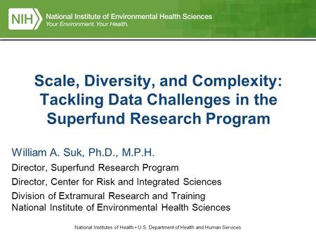 National Institutes of Health U.S. Department of Health and Human Services Scale, Diversity, and Complexity: Tackling Data Challenges in the Superfund.