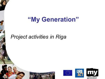 """My Generation"" Project activities in Riga. Activities in the coordination field Enhancing youth participation in the city: via foundation of Youth Organizations'"