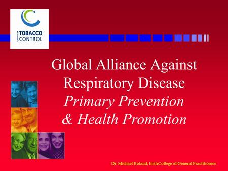 Dr. Michael Boland, Irish College of General Practitioners Global Alliance Against Respiratory Disease Primary Prevention & Health Promotion.