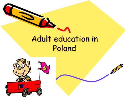 Adult education in Poland. Adult education is currently believed to be one of the key factors influencing economic growth and social progress of a developing.