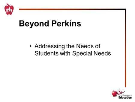 Beyond Perkins Addressing the Needs of Students with Special Needs.