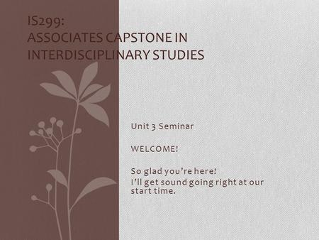 Unit 3 Seminar WELCOME! So glad you're here! I'll get sound going right at our start time.