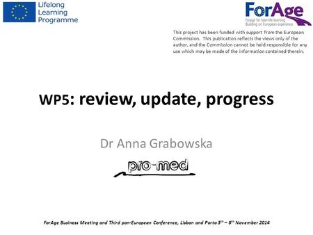 WP5 : review, update, progress Dr Anna Grabowska ForAge Business Meeting and Third pan-European Conference, Lisbon and Porto 5 th – 8 th November 2014.
