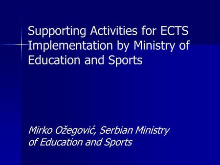 Supporting Activities for ECTS Implementation by Ministry of Education and Sports Mirko Ožegović, Serbian Ministry of Education and Sports.