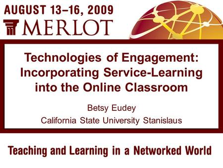 Betsy Eudey California State University Stanislaus Technologies of Engagement: Incorporating Service-Learning into the Online Classroom.