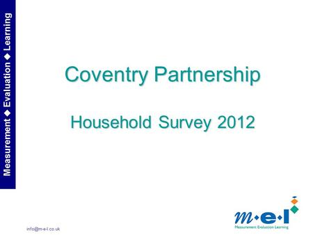Measurement  Evaluation  Learning Coventry Partnership Household Survey 2012.