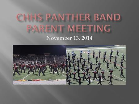 November 13, 2014.  GrapeFest Recap  Fall Recap  CHHS Panther Band Philosophy  Spring Trip  2015-2016 Marching Season plans  All-Region Phase II.
