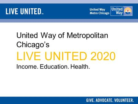 United Way of Metropolitan Chicago's LIVE UNITED 2020 Income. Education. Health.