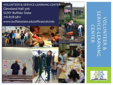 VOLUNTEER & SERVICE-LEARNING CENTER VOLUNTEER & SERVICE LEARNING CENTER Cleveland Hall 306 SUNY Buffalo State 716-878-5811 www.buffalostate.edu/offices/cdc/vslc.