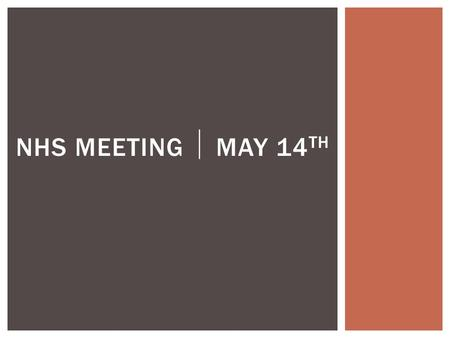 NHS MEETING  MAY 14 TH.  NHS INDUCTION: TUESDAY, May 19 th  THAT'S NEXT TUESDAY!!!  YOU MUST ATTEND, EVEN IF YOU'RE NOT VOLUNTEERING!!!  If you would.