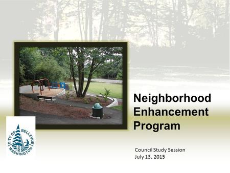 Neighborhood Enhancement Program Council Study Session July 13, 2015.
