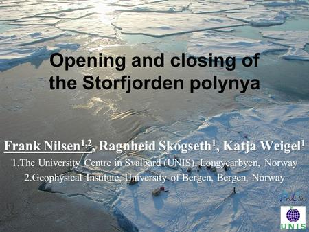 Opening and closing of the Storfjorden polynya. Coastal Polynya Skogseth (2003), PhD thesis Storfjorden is estimated to supply 5-10% of the newly formed.