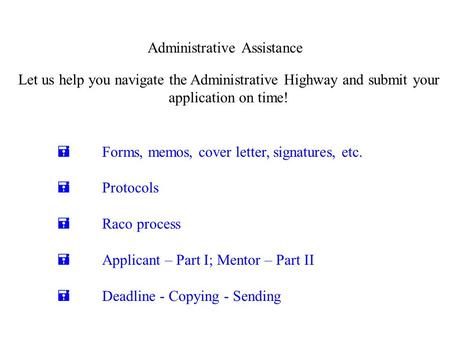 Let us help you navigate the Administrative Highway and submit your application on time!  Forms, memos, cover letter, signatures, etc.  Protocols  Raco.