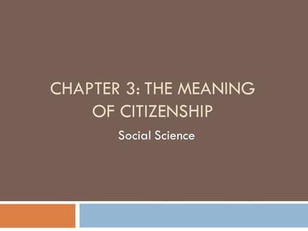 CHAPTER 3: THE MEANING OF CITIZENSHIP Social Science.