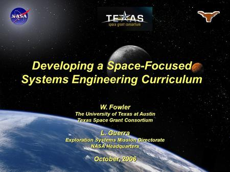 Developing a Space-Focused Systems Engineering Curriculum W. Fowler The University of Texas at Austin Texas Space Grant Consortium L. Guerra Exploration.