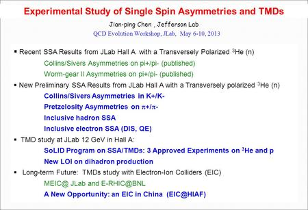 Experimental Study of Single Spin Asymmetries and TMDs Jian-ping Chen, Jefferson Lab QCD Evolution Workshop, JLab, May 6-10, 2013  Recent SSA Results.