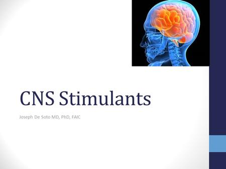 CNS Stimulants Joseph De Soto MD, PhD, FAIC. Overview Psychomotor stimulants and hallucinogens act on the central nervous system. The psychomotor stimulants.