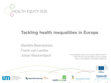 This presentation arises from the project HEALTH EQUITY – 2020 which has received funding from the European Union, in the framework of the Health Programme.