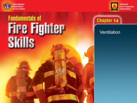 14 Ventilation. 2 Objectives Define ventilation as it relates to fire suppression activities. List the effects of properly performed ventilation on fire.